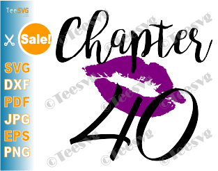 Chapter 40 Birthday Shirt SVG Love Women PNG Glam Kiss DXF Purple Lips Lipstick Gift