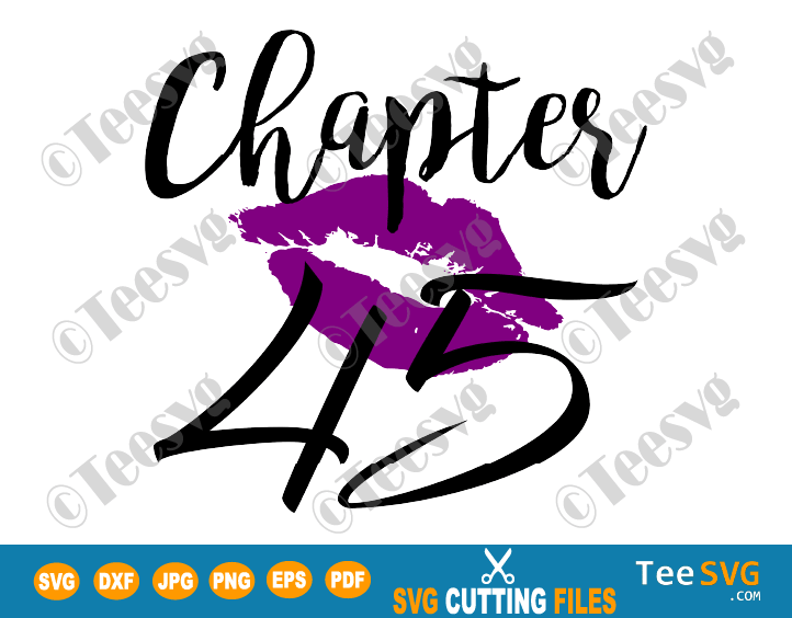 Chapter 45 Birthday Shirt SVG Love Women PNG Glam Kiss DXF Purple Lips Lipstick Gift