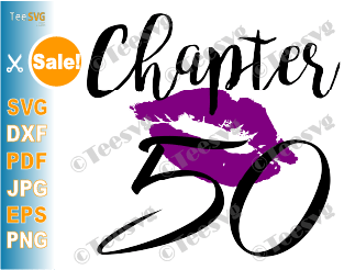 Chapter 50 Birthday Shirt SVG Love Women PNG Glam Kiss DXF Purple Lips Lipstick Gift
