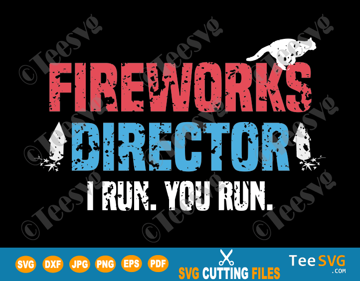 Fireworks Director I Run You Run SVG Cat Lover PNG Funny America Red White And Blue T-Shirt Gift for Independence Day 4th of July