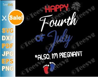 Happy 4th Fourth of July Pregnancy Announcement SVG PNG Also I'm Pregnant Funny Maternity Mom Dad Shirt