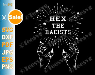 Hex The Racists SVG Racist PNG Witches Against Racism African American Shirt