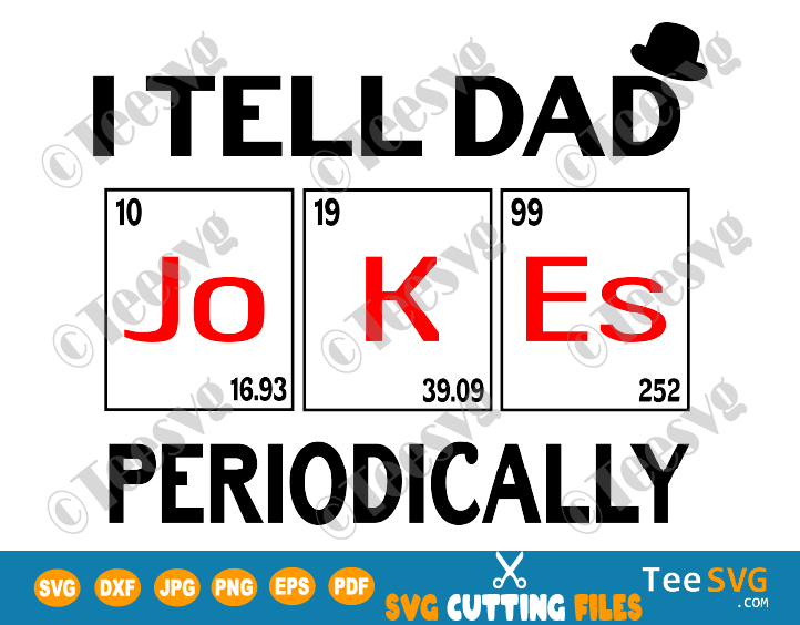 I Tell Dad Jokes Periodically SVG PNG DXF Digital Download Funny Fathers Day Gift Life Joke Shirt Periodic table PNG