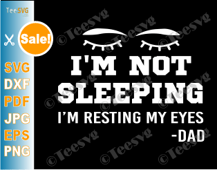I'm Not Sleeping I'm Resting My Eyes Dad SVG PNG DXF Funny Father's Day Shirt Gift for daddy