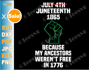 Juneteenth SVG My Ancestors Weren't Free In 1776 PNG Black African American Flag Pride 1865 Not 4th July