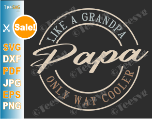 Papa Like A Grandpa Only Way Cooler SVG Daddy Fathers day Black Fathers Matter Black Father PNG Papaw Pawpaw Pops dad Shirt