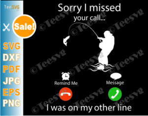 Download Sorry I Missed Your Call Fishing Shirt Svg Cricut Silhouette Cut File I Was On The Other Line Funny Fisherman Dad Daddy Fisher Png Teesvg