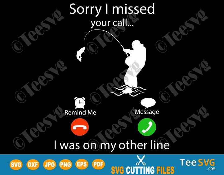 Sorry I Missed Your Call I Was on the Other Line Fishing Shirt SVG Cricut Silhouette cut file Funny Fisherman Dad Daddy Fisher Trip PNG