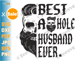 Best Asshole Husband Ever Skull Bad Ass Biker Ride Die Love Peace SVG PNG DXF EPS Cricut Cut File Clipart Digital Vector Shirt Sublimation