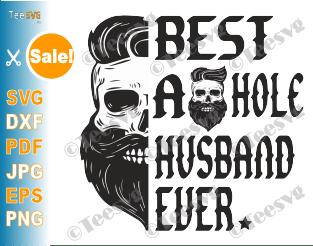 Best Asshole Husband Ever Skull Bad Ass Biker Ride Die Love Peace SVG PNG DXF EPS Cricut Cut File Clipart Digital Vector Shirt Sublimation