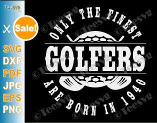 Born in 1940 Golf Birthday SVG Finest Golfers Gift for 80 Year Old Golfer Golfing 1940 80th Birthday Shirt