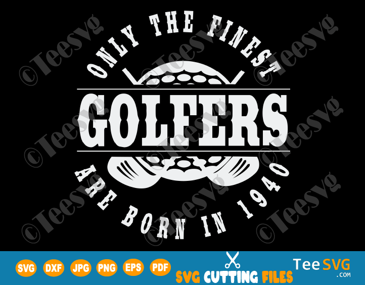 Born in 1940 Golf Birthday SVG Finest Golfers Gift for 80 Year Old Golfer Golfing 1940 80th Birthday Shirt
