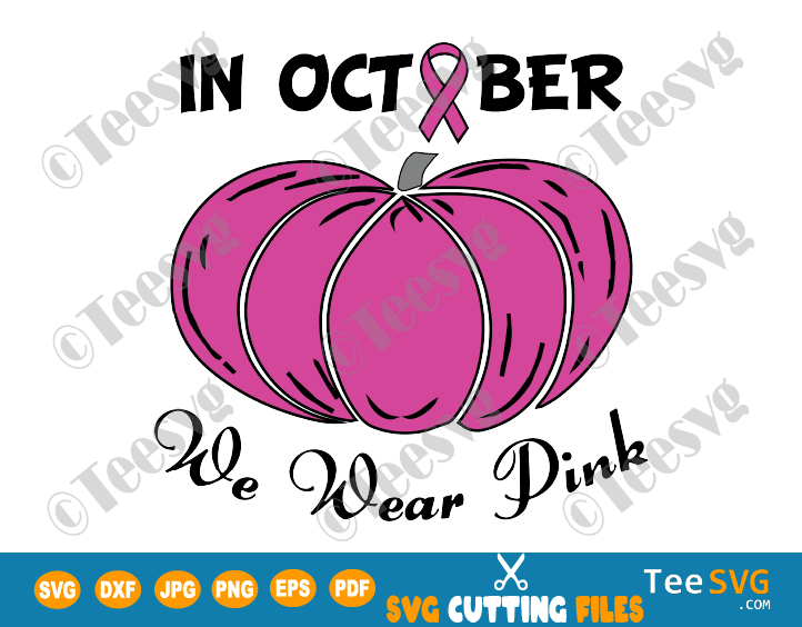 In October We Wear Pink SVG PNG Pumpkin Breast Cancer Awareness Pink Ribbon Shirt Iron on Sublimation Gifts