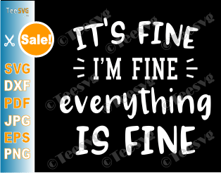 It's Fine I'm Fine Everything is Fine SVG Funny Quotes Sassy Mom Mood Introvert Sarcastic Shirt