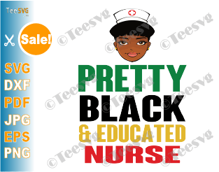 Pretty Black and Educated Nurse SVG Shirt Girl Boss Knockout Slice Feminism Feministe Nurses Life PNG