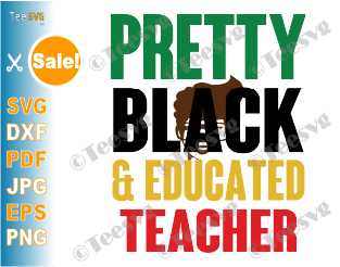 Pretty Black and Educated Teacher SVG Shirt Knockout Slice PNG Cut File AKA Sorority Alpha kappa alpha Unapologetically gifts