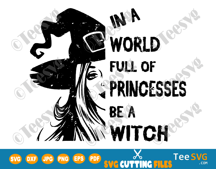 In A World Full Of Princesses Be A Witch SVG Princess PNG Happy Halloween Shirt Witch Gift for women Digital Files