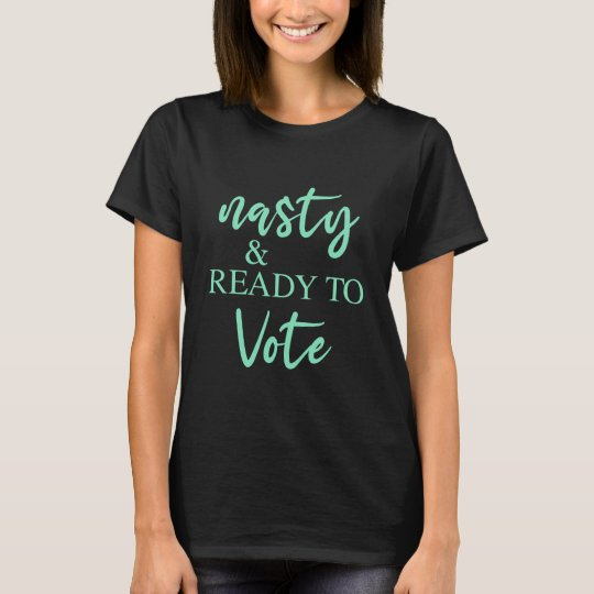 Nasty and Ready to Vote Shirt