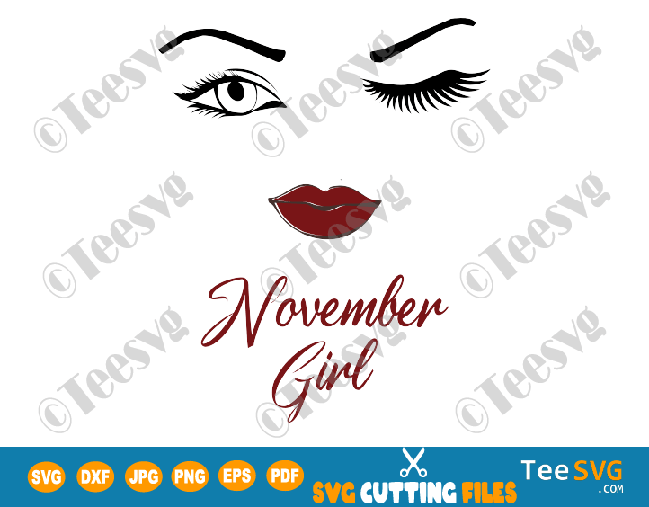 November Girl SVG Eyes Wink Face PNG Lips Winked Eye November Birthday Vector Nana Glamma Funny Quote Shirt
