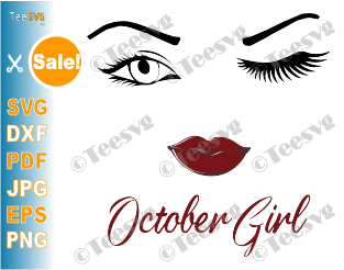 October Girl SVG Eyes Wink Face PNG Lips Winked Eye October Birthday Vector Nana Glamma Funny Quote Shirt
