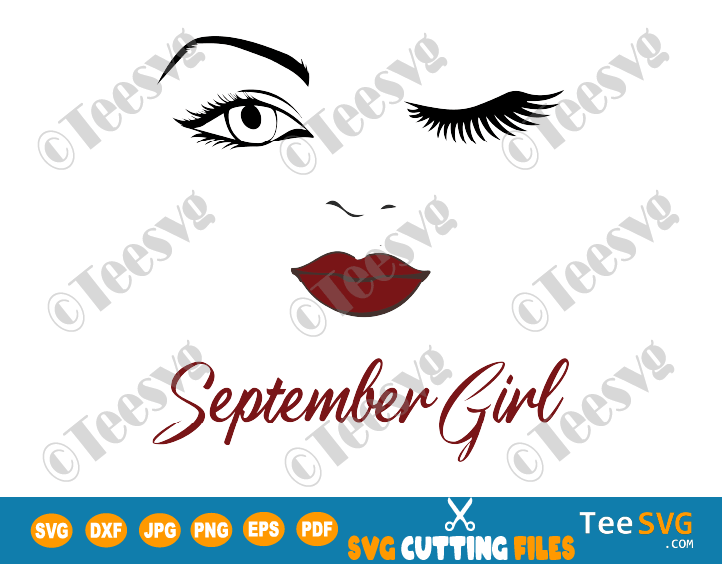 September Girl SVG Eyes Wink Face PNG Lips Winked Eye September Birthday Vector Nana Glamma Funny Quote Shirt