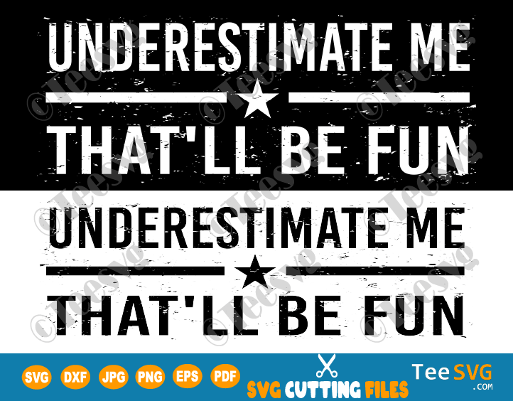 Underestimate Me That'll Be Fun SVG Funny Confidence and Proud Quote will be Fun Sarcastic Meme Motivation Shirt Pun Gift