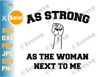 As Strong as The Woman Next to Me SVG Shirt Feminist Gift Strong Women Women's Rights Inspirational Gifts Quote