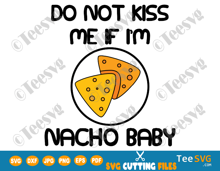 Do Not Kiss Me If I'm Nacho Baby SVG Don't Kiss Me PNG Girl Boy Funny Baby Onesie SVG Baby Onesie Pandemic SVG Social Distance Quarantine
