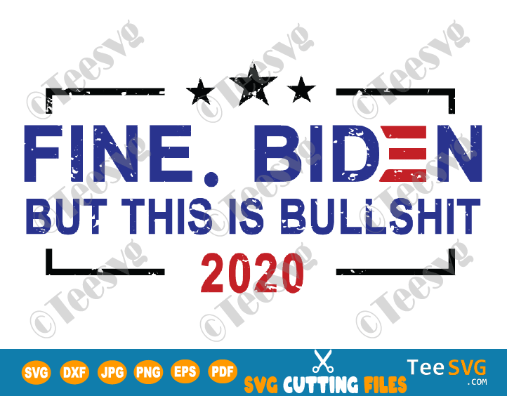 Fine Biden but This is bs SVG Shirt clipart - Fine. Biden, but this is bullshit - Bumper Sticker SVG Biden Harris Art - Funny 2020 President Shirts