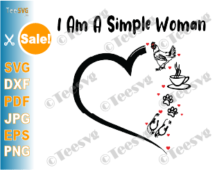 I'm A Simple Woman SVG PNG Funny Women SVG Cute Chicken Coffee Dogs Flip Flop Heart Hoodie shirt Print Gift