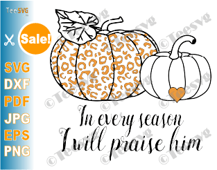 In Every Season I Will Praise Him SVG PNG Leopard Print Pumpkin Clipart Sublimation Faith Christian Halloween Pumpkins iron on Shirt Design