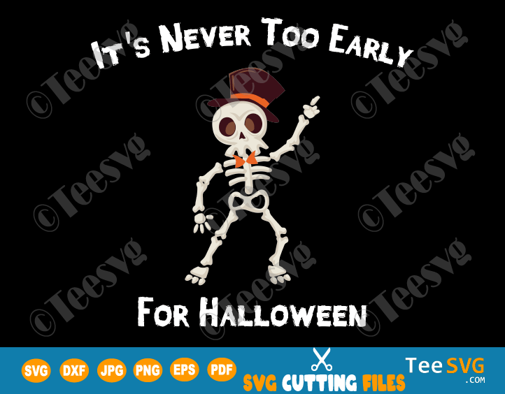 Its Never Too Early for Halloween SVG Funny Halloween Skull SVG Goth Skeleton PNG Happy Halloween Costume Gift meme quotes sayings Shirt