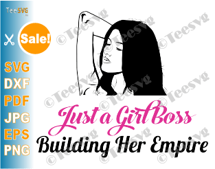 Just a Girl Boss Building her Empire SVG Girl Boss PNG Clipart Wife Mom Boss SVG Shirt Lady Boss Quotes Funny Entrepreneur SVG