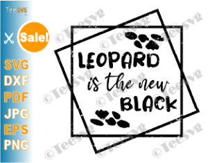Leopard Is The New Black Svg Png Sublimation Design Leopard Print Svg File Geometric Svg Cheetah Tee Cameo Cricut Cut Files Teesvg