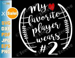 My Favorite Player Wears SVG # Number 2 Funny Football SVG For Number Two Players Shirt Outline Files American football Baseball NFL