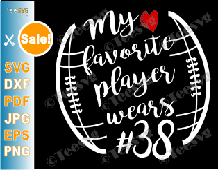 My Favorite Player Wears SVG # Number 38 Funny American Football SVG For Number Thirty Eight Players Shirt Baseball Outline Files