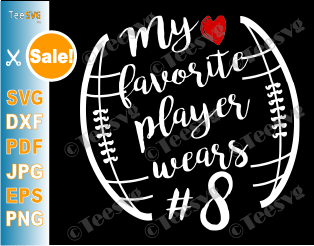 My Favorite Player Wears SVG # Number 8 Funny American Football SVG For Number Eight Players Shirt Baseball NFL Outline Files
