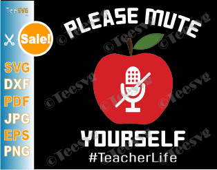 Please Mute Yourself SVG PNG Teacher Life Apple SVG Microphone T shirt Funny Quarantine Online Virtual Teacher gift Shirt