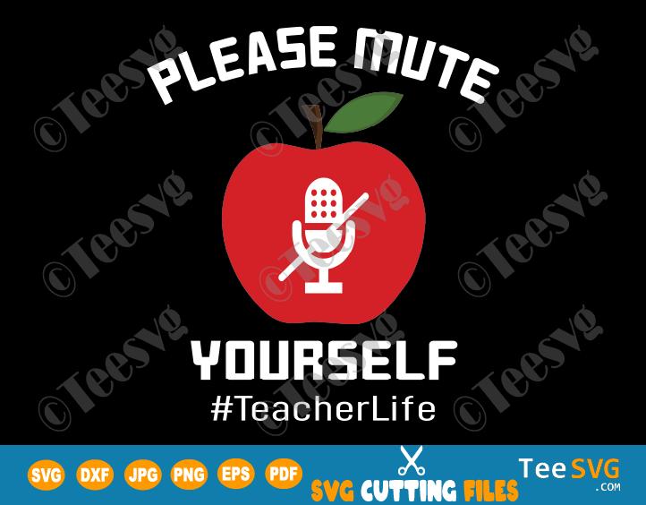 Please Mute Yourself SVG PNG Teacher Life Apple SVG Microphone T shirt Funny Quarantine Online Virtual Teacher gift Shirt