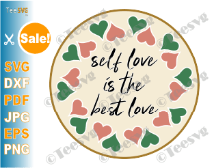 Self Love is The Best Love SVG Self Love SVG File Love Yourself SVG Cute Quotes Treat yourself Self Care Self Confidence SVG Shirt mental health SVG personality SVG Saying