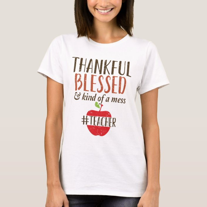 Thankful Blessed and Kind of a Mess Teacher Shirt