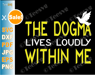 The Dogma Lives Loudly Within Me SVG T shirt Design Catholic Conservative Eucharist Church Religious Sayings SVG PNG files