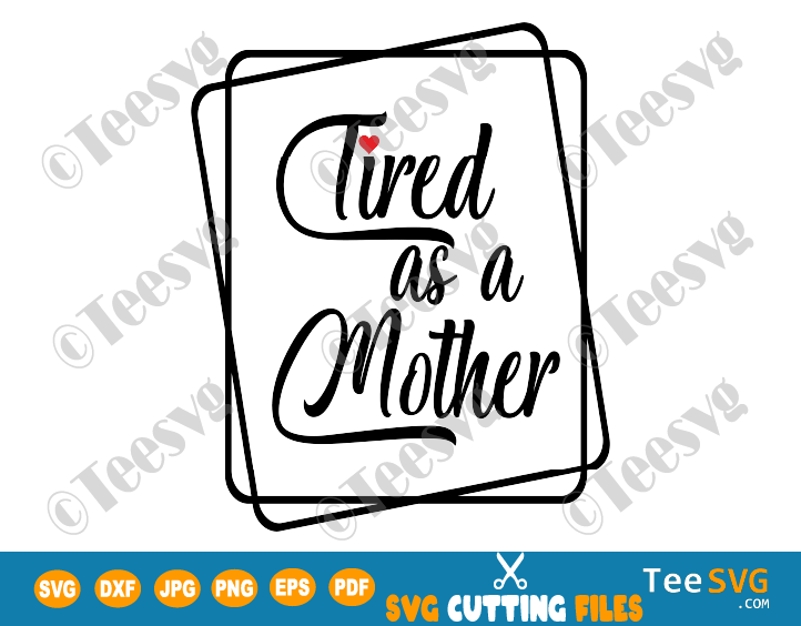 Tired as a Mother SVG PNG Cute Funny Mom Quotes Decal Mom is Tired Burnout Mom Life Clipart mom mug svg files