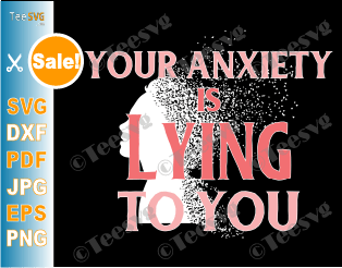 Your Anxiety is Lying To You SVG Face Mask SVG Designs Self Care Peace Love Overthinking Stress PNG File I came I saw I had anxiety so I left Decal Download