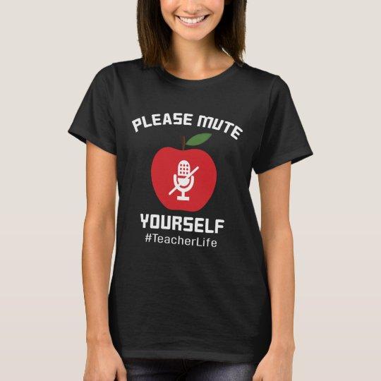 please mute yourself t shirt teacher life shirt