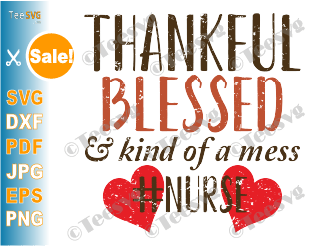 Blessed Nurse SVG Thankful Blessed and Kind of a Mess Nurse SVG Fall Nurse SVG & PNG Nurse Thanksgiving SVG Nurses Shirt Design Sublimation gifts