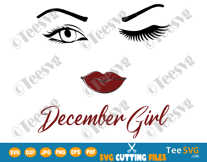 December Girl SVG Winking Eyes PNG Eye Wink December Birthday Face Lips Vector Winked Nana Glamma Funny Quote Shirt
