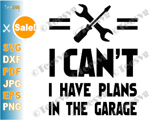 I Can't I Have Plans In The Garage SVG Car Mechanic Garage Design Print Shirt Gift I Cant Handyman Funny Mechanics Sayings