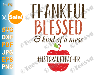 Thankful Blessed and Kind of a Mess SVG First 1st Grade Teacher Fall Autumn Teacher SVG & PNG Thanksgiving Teacher SVG Teachers Shirt Design Sublimation