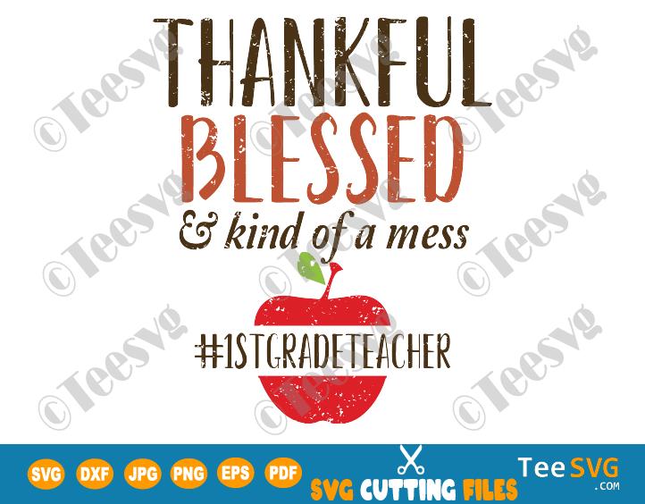 Thankful Blessed and Kind of a Mess SVG First 1st Grade Teacher Fall Autumn Teacher SVG & PNG Thanksgiving Teacher SVG Teachers Shirt Design Sublimation